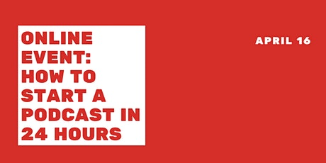 How To Start a Podcast in 24 Hours (Podcasting 101 Bootcamp) Idea to Publish! tickets