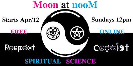 MOON @ NOON - Free Online Spirituality & Science Studies tickets