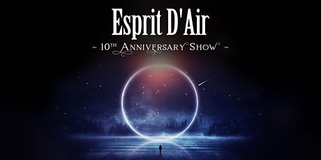 Esprit D'Air ~ 10th Anniversary Show ~ The Dome London tickets