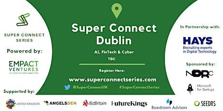 POSTPONED: Super Connect  Dublin (AI, FinTech, Cyber) tickets