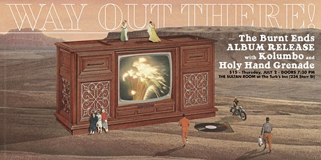 Way Out There! The Burnt Ends Album Release w/ Kolumbo & Holy Hand Grenade tickets