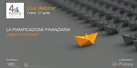 Live Webinar | La Pianificazione Finanziaria: logiche e strumenti - ed. 27 aprile biglietti