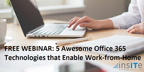 FREE WEBINAR: 5 Awesome Office 365 Technologies that Enable Work-from-Home tickets