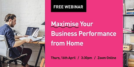 Maximise Your Business Performance from Home   Brisbane Business Webinar tickets