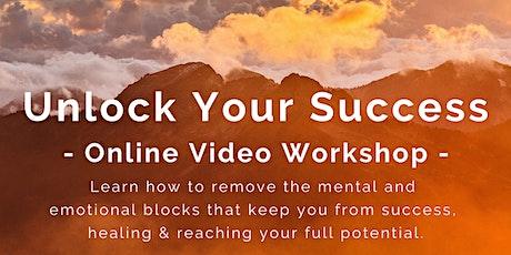 Unlocking Your Success - Online Video Workshop tickets