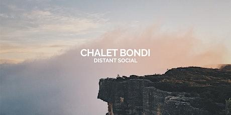 CHALET BONDI: DISTANT SOCIAL tickets