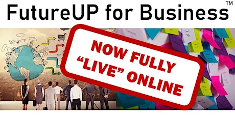 "FutureUP For Business (Fully ""Live"" Online) tickets"