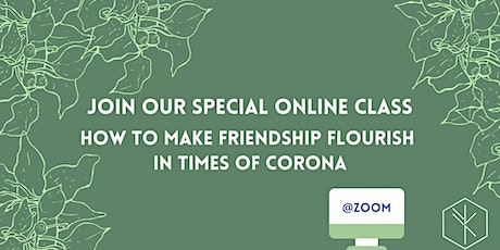 Online Class: How to make friendship flourish in times of corona? tickets