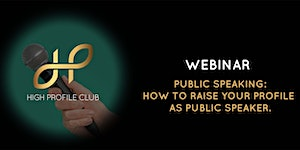 WEBINAR: Speaking: How To Raise Your Profile As Public...