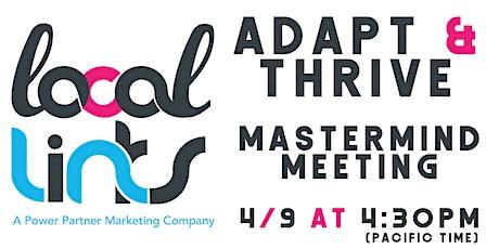 ADAPT & THRIVE: LOCAL BUSINESS DIGITAL MASTERMIND tickets