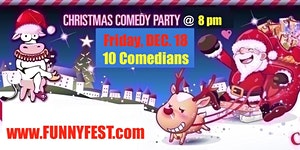 Friday, Dec. 18 - CHRISTMAS COMEDY Party SHOW @ 8 pm