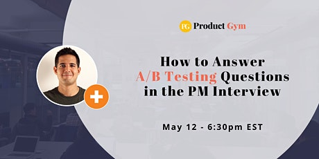 How to Answer A/B Testing Questions in the PM Interview - Webinar tickets