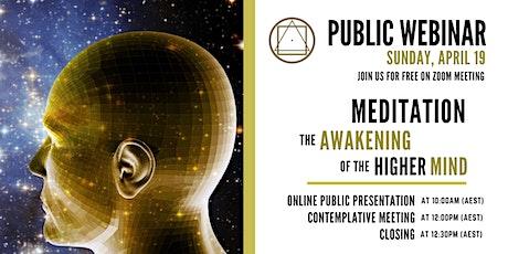 "Public Webinar - ""Meditation - the Awakening of the Higher Mind"" tickets"