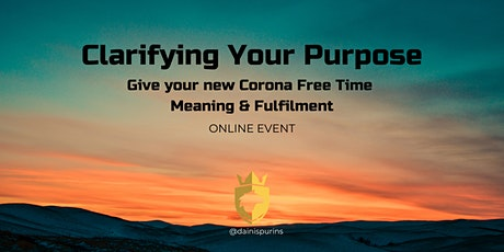 Clarifying Your Purpose - Give your Corona Free Time Meaning & Fulfilment tickets