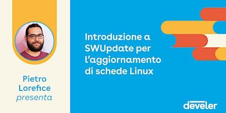 Webinar: Introduzione a SWUpdate per l'aggiornamento di schede Linux biglietti