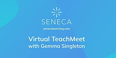 Seneca Virtual TeachMeet with Gemma Singleton tickets