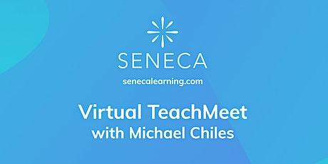 Seneca Virtual TeachMeet with Michael Chiles tickets