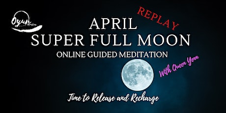 REPLAY of April Super Full Moon Online Guided Meditation  tickets