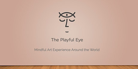 Playful Eye: Mindful  Art Experience Around the World tickets