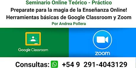 """Seminario Online Teórico Práctico  """"Preparate para la magia de la Enseñanza Online - Herramientas Básicas de Google Classroom y Zoom"""" Por Andrea Pollera  entradas"""