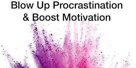 Blow-up Procrastination & Boost Motivation tickets