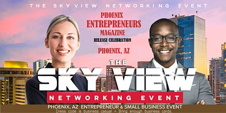 "THE SKY VIEW NETWORKING EVENT ""Your Network Is Your Net Worth"" PHOENIX 4#  tickets"