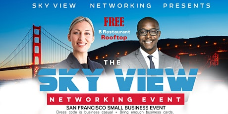 "THE SKY VIEW NETWORKING EVENT ""Your Network Is Your Net Worth"" SAN FRANCISCO tickets"