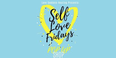 Self Love Fridays: Pop Up Shop! tickets