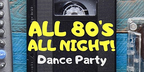 All 80's All Night Dance Party! tickets