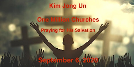 One Million Churches Praying for the Salvation of Kim Jong Un on 9-6-20 tickets