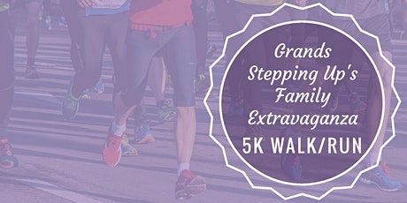 Grands Stepping Up's Family Extravaganza 5k Walk/Run tickets