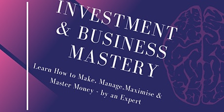 Investment and Business Mastery - Make, Manage, Maximise & Master Money tickets