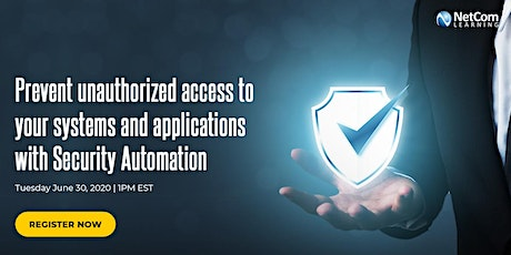 """Free Online Course - Prevent Unauthorized Access to Your Systems and Applications with Security Automation"""" tickets"""