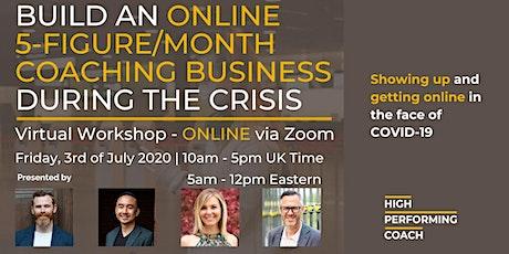 Build an ONLINE 5-figure/month Coaching Business - Online Workshop tickets
