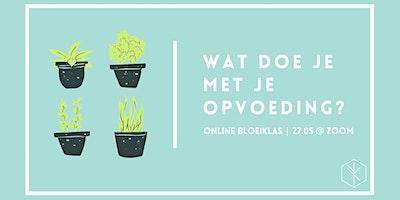 Online Bloeiklas: Wat doe je met je opvoeding?