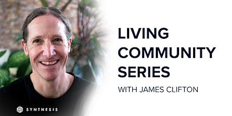Living Community Series with James Clifton | Synthesis Wellness Program tickets
