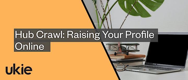Ukie Hub Crawl: Raising Your Profile - Online Edition image
