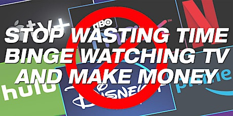 STOP WASTING TIME BINGE WATCHING TV AND MAKE MONEY tickets