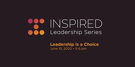 Inspired Leadership Series: Leadership is a Choice tickets