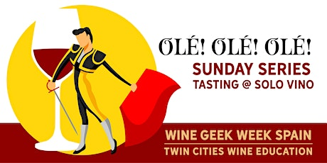 Wine Geek Week: Spain - OLÉ! OLÉ! OLÉ! SUNDAY SERIES AT SOLO VINO tickets
