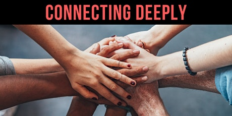 ❖ How to Create Deep Connections - Workshop tickets
