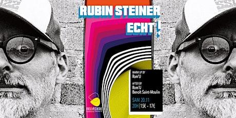 Rubin Steiner (Fr) + ECHT! | Belvédère billets