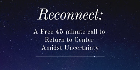 RECONNECT: A 45 minute gathering to Return to Center Amidst Uncertainty tickets
