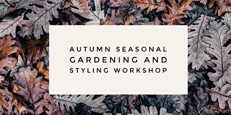 Autumn Seasonal Garden & Styling Workshop tickets