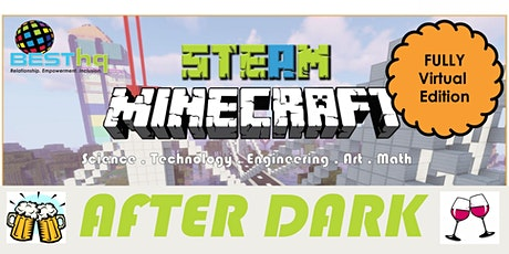 Virtual STEAM Minecraft & Pathways AFTER DARK with BESThq (for over 21) tickets