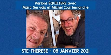 STE-THÉRÈSE - Parlons équilibre avec Marc Gervais et Michel Courtemanche 25$  billets