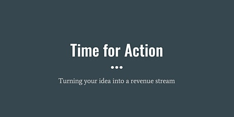 Time for Action - Turn an idea into a revenue stream tickets