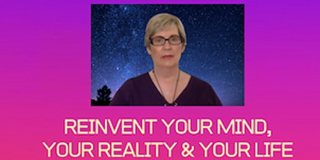 Reinvent Your Mind Your Reality & Your Life tickets