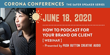 AAF Corona Conference / How to Podcast for your Brand or Client tickets