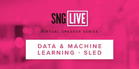 SNG Live Speaker Series: Data & Machine Learning - SLED  2020 tickets